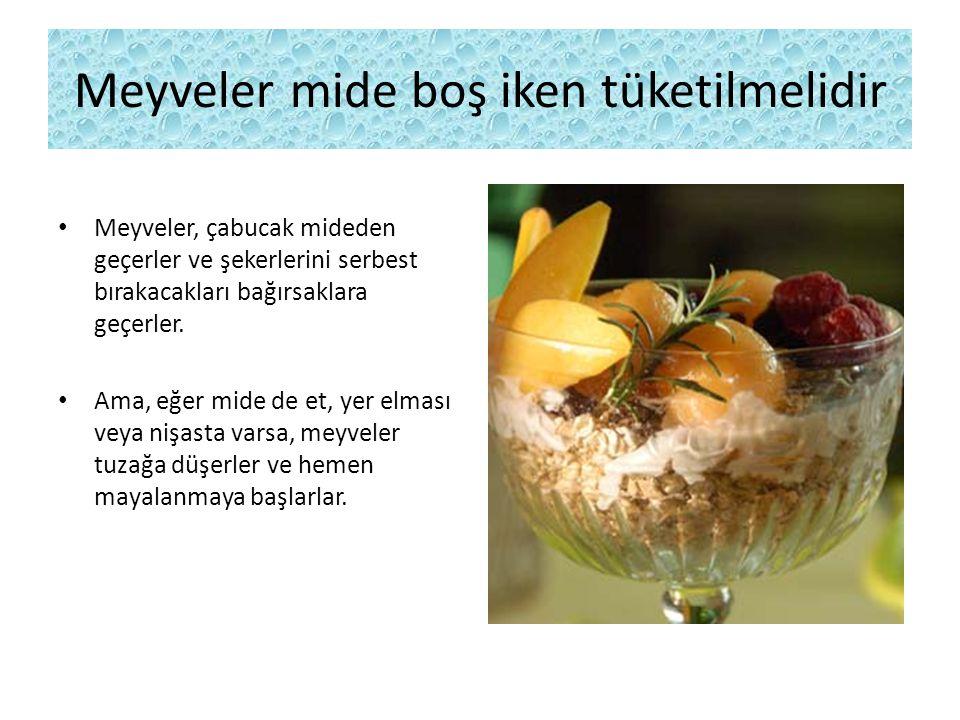 Meyveler mide boş iken tüketilmelidir Meyveler, çabucak mideden geçerler ve şekerlerini serbest bırakacakları bağırsaklara geçerler. Ama, eğer mide de