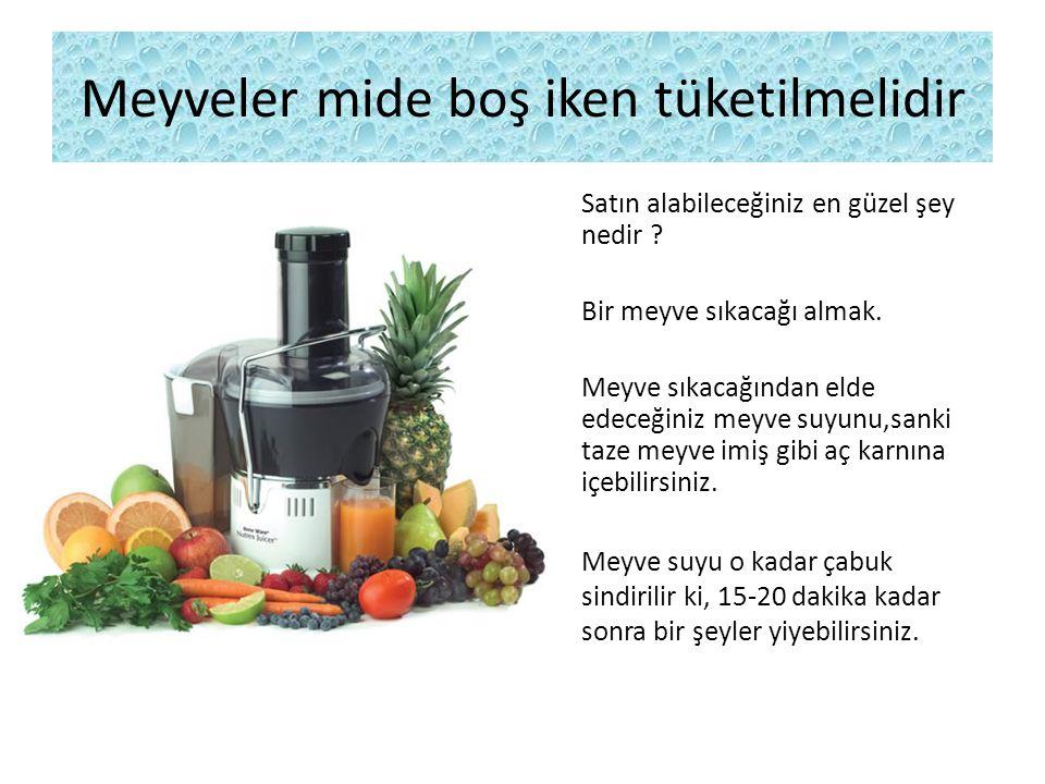 Meyveler mide boş iken tüketilmelidir Satın alabileceğiniz en güzel şey nedir ? Bir meyve sıkacağı almak. Meyve sıkacağından elde edeceğiniz meyve suy