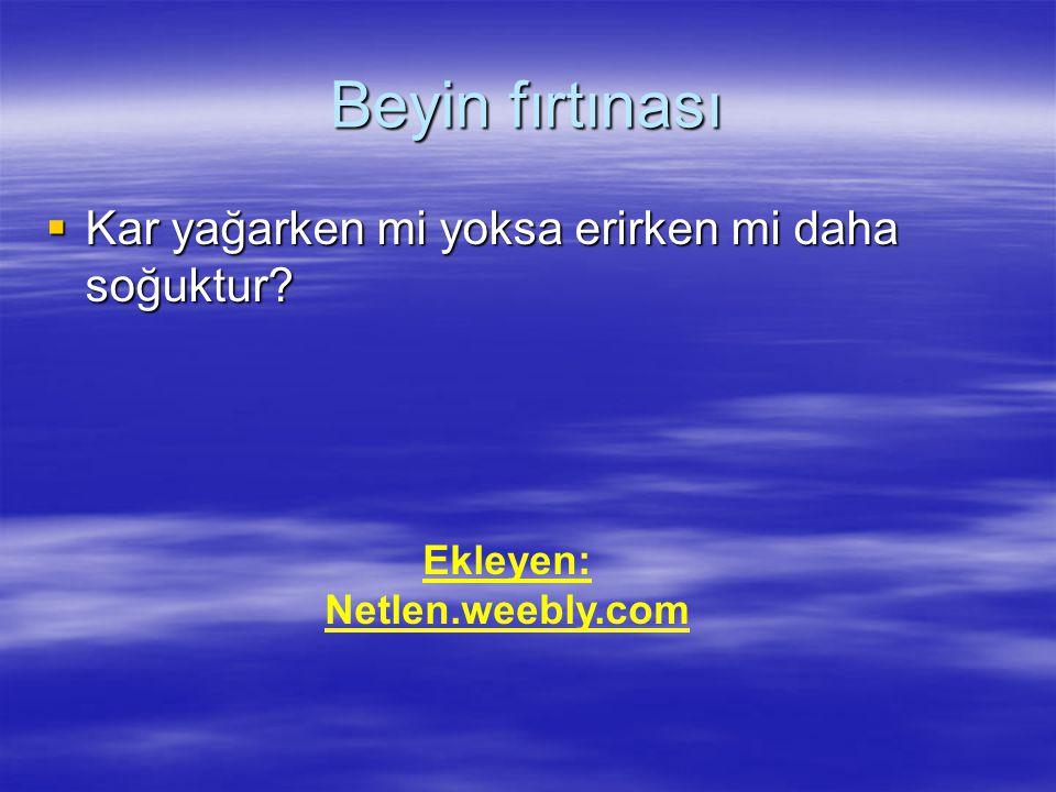 Beyin fırtınası  Kar yağarken mi yoksa erirken mi daha soğuktur? Ekleyen: Netlen.weebly.com