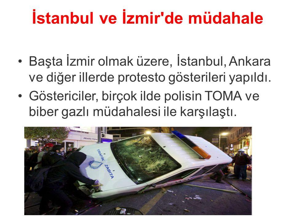 İstanbul ve İzmir'de müdahale Başta İzmir olmak üzere, İstanbul, Ankara ve diğer illerde protesto gösterileri yapıldı. Göstericiler, birçok ilde polis