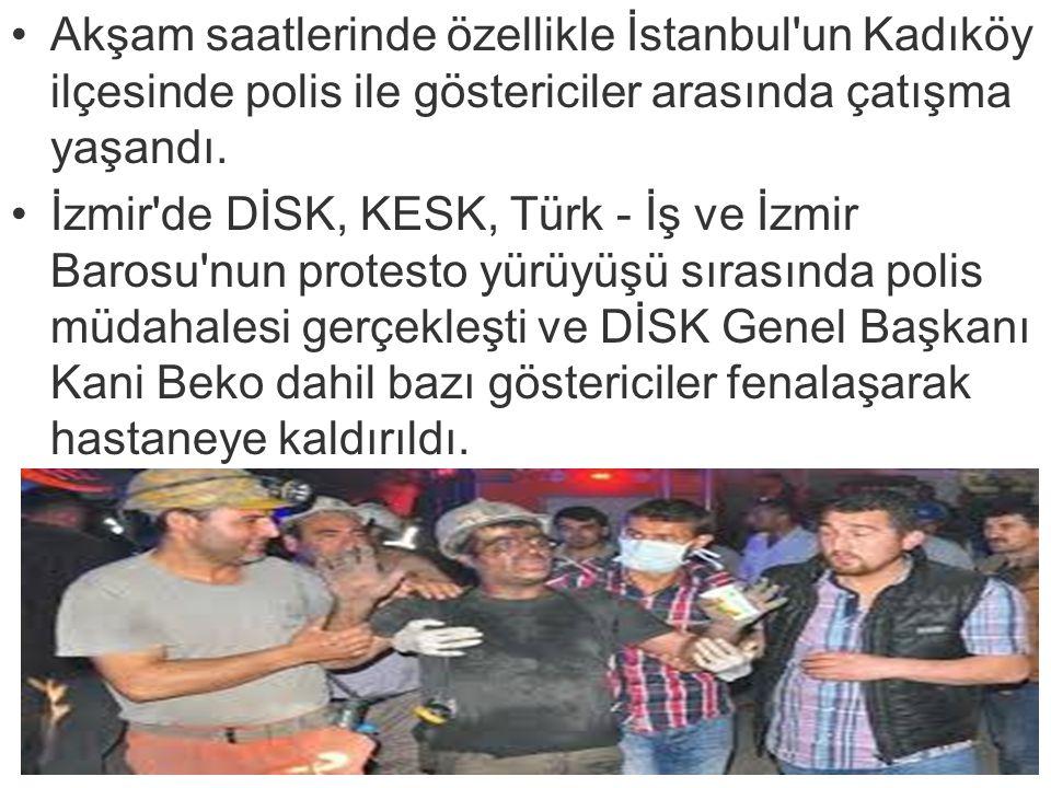 Akşam saatlerinde özellikle İstanbul'un Kadıköy ilçesinde polis ile göstericiler arasında çatışma yaşandı. İzmir'de DİSK, KESK, Türk - İş ve İzmir Bar