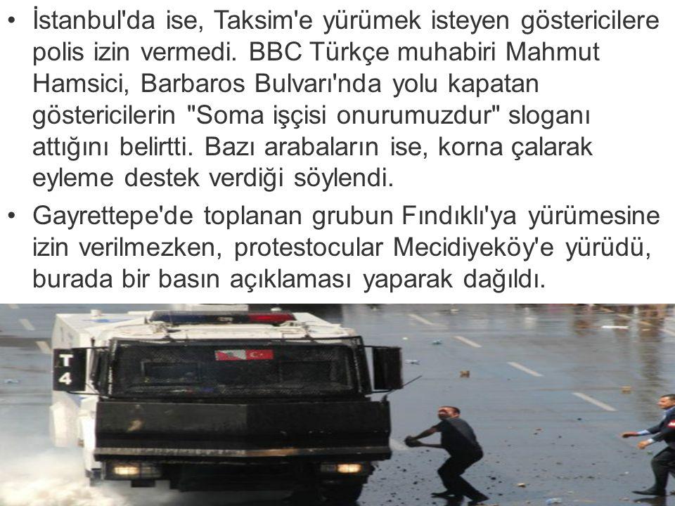 İstanbul'da ise, Taksim'e yürümek isteyen göstericilere polis izin vermedi. BBC Türkçe muhabiri Mahmut Hamsici, Barbaros Bulvarı'nda yolu kapatan göst