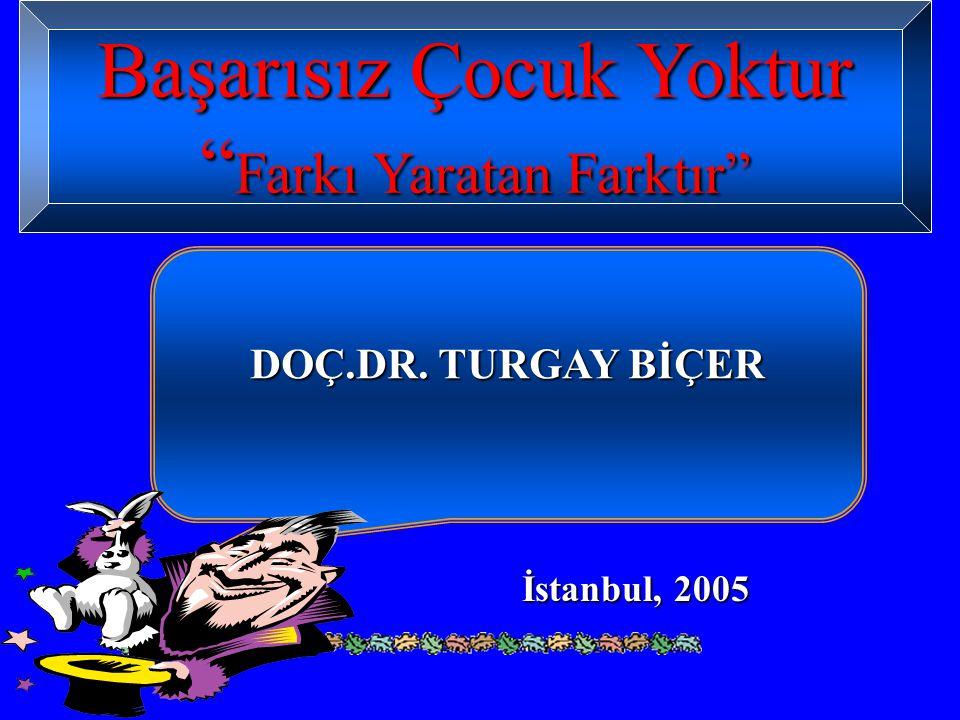 """Başarısız Çocuk Yoktur """" Farkı Yaratan Farktır"""" DOÇ.DR. TURGAY BİÇER İstanbul, 2005"""