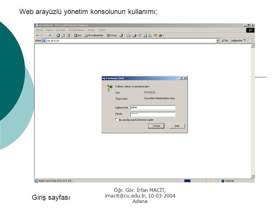 Öğr. Gör. İrfan MACİT, imacit@cu.edu.tr, 10-03-2004 Adana Web arayüzlü yönetim konsolunun kullanımı; Giriş sayfası