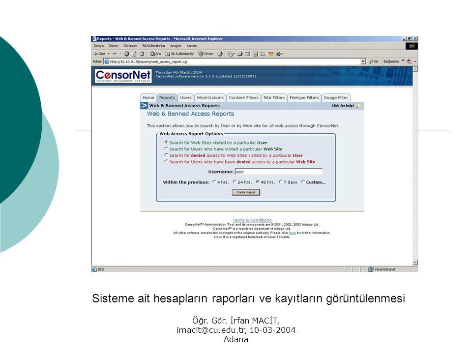 Öğr. Gör. İrfan MACİT, imacit@cu.edu.tr, 10-03-2004 Adana Sisteme ait hesapların raporları ve kayıtların görüntülenmesi