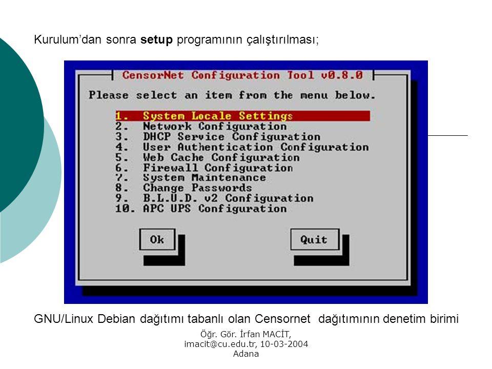 Öğr. Gör. İrfan MACİT, imacit@cu.edu.tr, 10-03-2004 Adana Kurulum'dan sonra setup programının çalıştırılması; GNU/Linux Debian dağıtımı tabanlı olan C