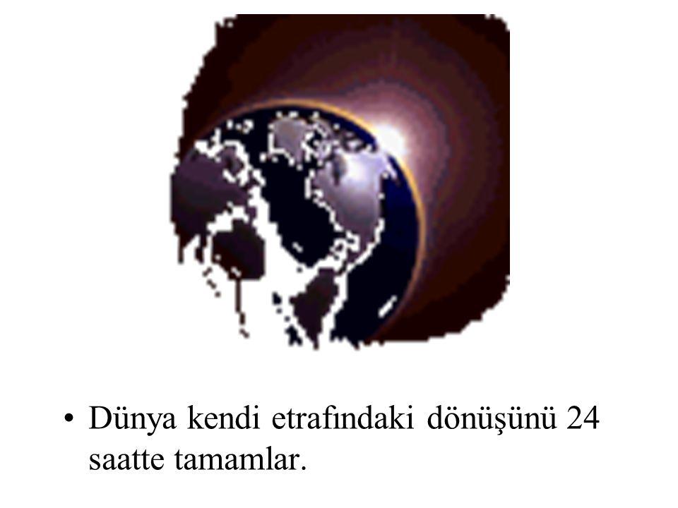 Dünya kendi etrafındaki dönüşünü 24 saatte tamamlar.