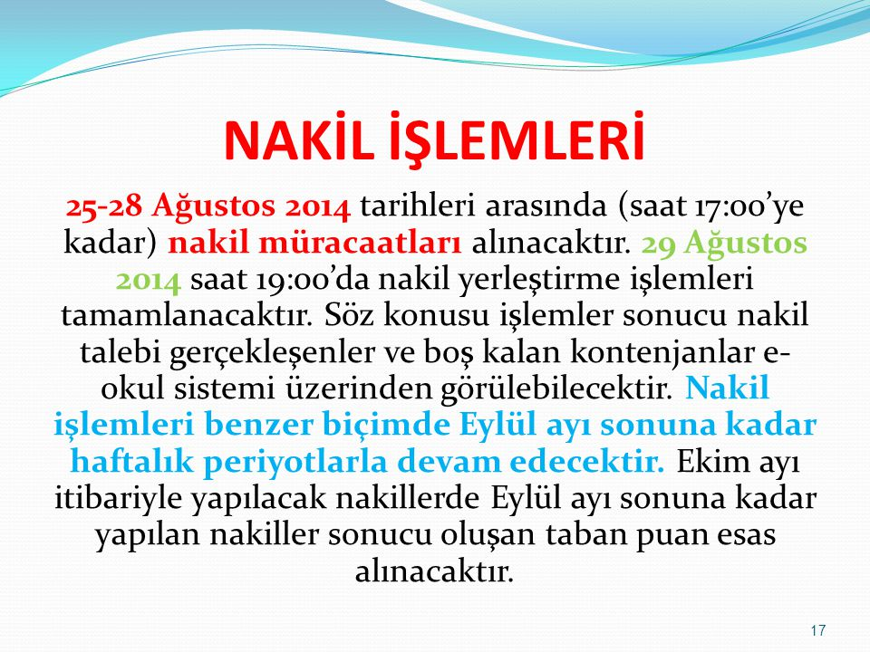 NAKİL İŞLEMLERİ 25-28 Ağustos 2014 tarihleri arasında (saat 17:00'ye kadar) nakil müracaatları alınacaktır. 29 Ağustos 2014 saat 19:00'da nakil yerleş