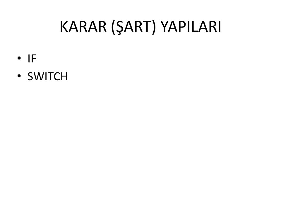 KARAR (ŞART) YAPILARI IF SWITCH