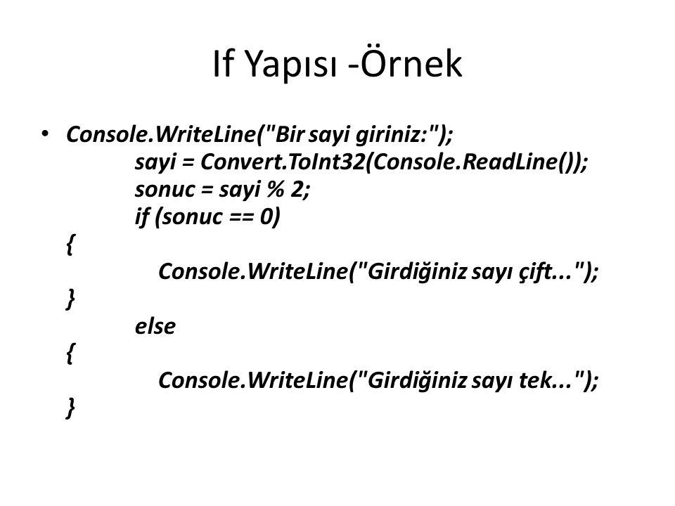 If Yapısı -Örnek Console.WriteLine( Bir sayi giriniz: ); sayi = Convert.ToInt32(Console.ReadLine()); sonuc = sayi % 2; if (sonuc == 0) { Console.WriteLine( Girdiğiniz sayı çift... ); } else { Console.WriteLine( Girdiğiniz sayı tek... ); }