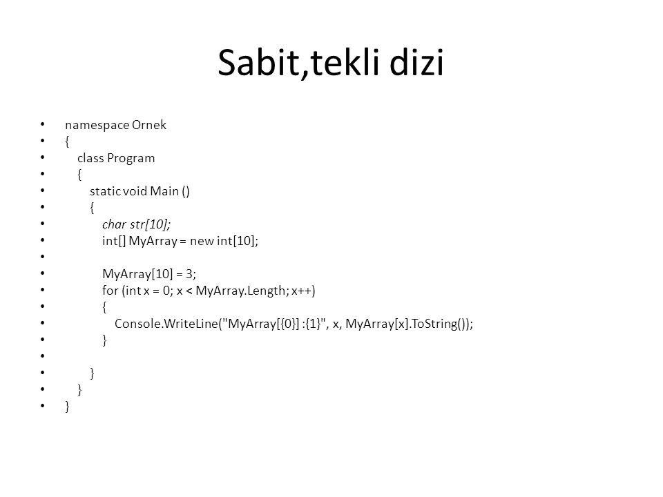 Sabit,tekli dizi namespace Ornek { class Program { static void Main () { char str[10]; int[] MyArray = new int[10]; MyArray[10] = 3; for (int x = 0; x