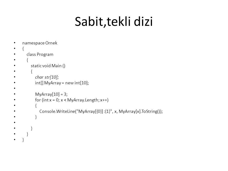 Sabit,tekli dizi namespace Ornek { class Program { static void Main () { char str[10]; int[] MyArray = new int[10]; MyArray[10] = 3; for (int x = 0; x < MyArray.Length; x++) { Console.WriteLine( MyArray[{0}] :{1} , x, MyArray[x].ToString()); } }