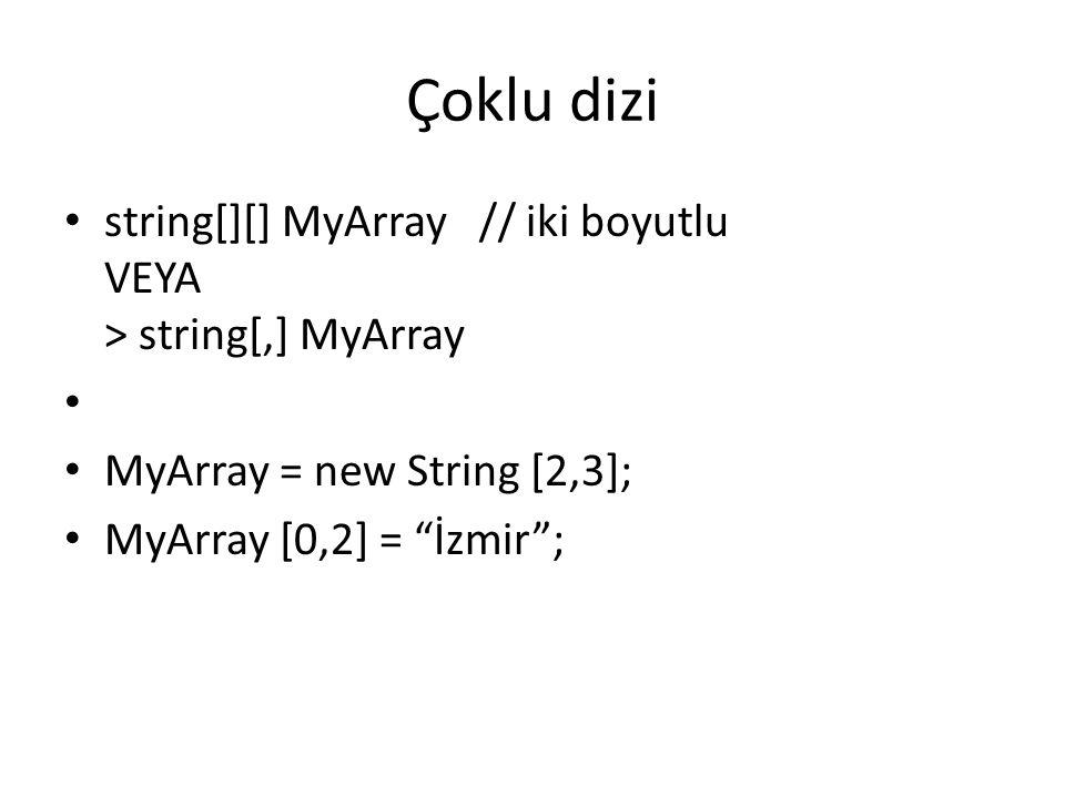 Çoklu dizi string[][] MyArray // iki boyutlu VEYA > string[,] MyArray MyArray = new String [2,3]; MyArray [0,2] = İzmir ;