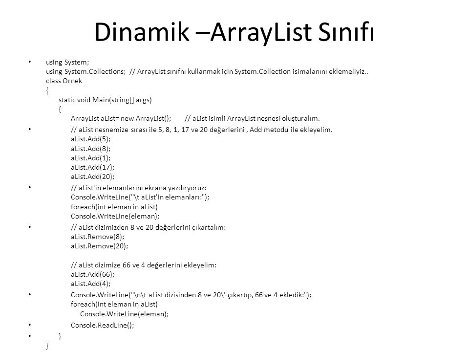 Dinamik –ArrayList Sınıfı using System; using System.Collections; // ArrayList sınıfnı kullanmak için System.Collection isimalanını eklemeliyiz.. clas