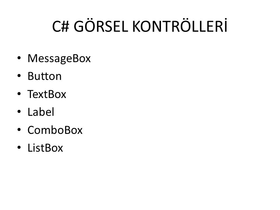 C# GÖRSEL KONTRÖLLERİ MessageBox Button TextBox Label ComboBox ListBox