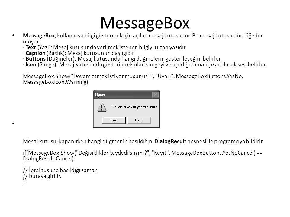 MessageBox MessageBox, kullanıcıya bilgi göstermek için açılan mesaj kutusudur.