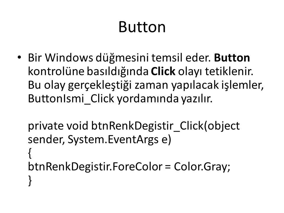 Button Bir Windows düğmesini temsil eder.Button kontrolüne basıldığında Click olayı tetiklenir.