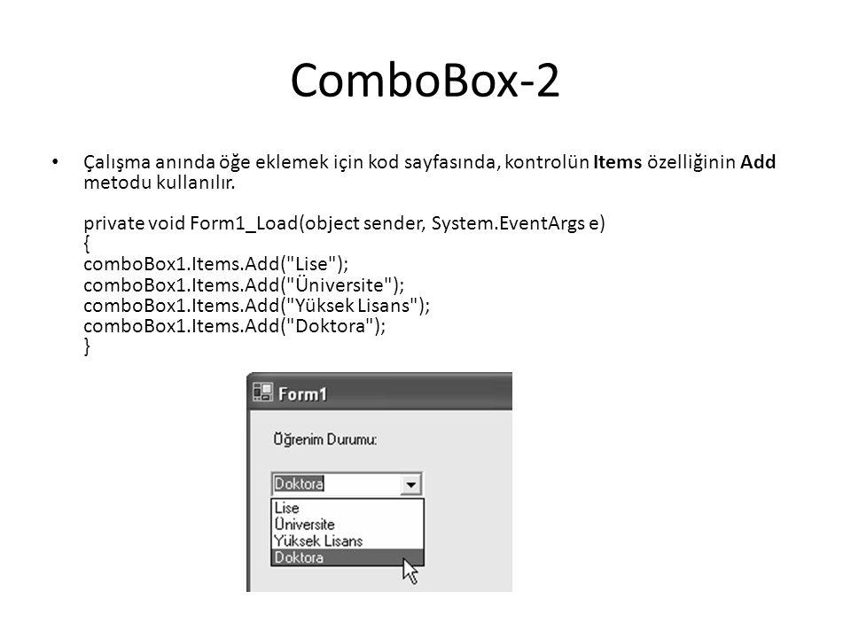 ComboBox-2 Çalışma anında öğe eklemek için kod sayfasında, kontrolün Items özelliğinin Add metodu kullanılır.