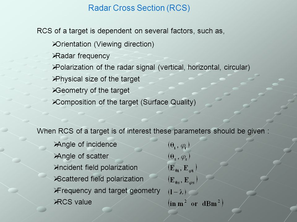 Radar Cross Section (RCS) Cross Section of Real Targets The cross section of complex targets are complicated functions of the viewing aspect, frequency and polarisation.