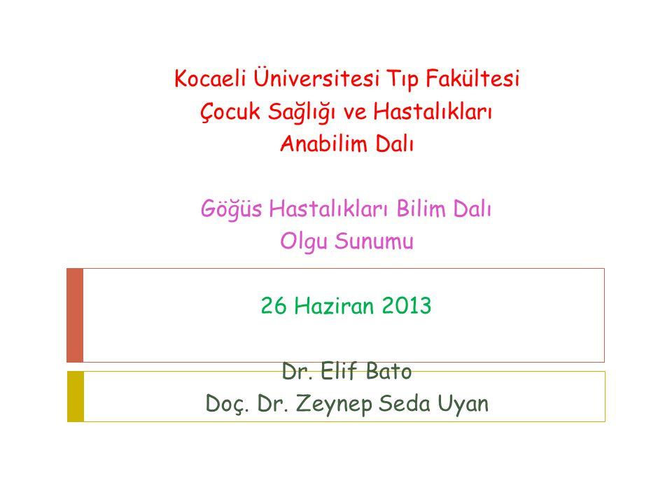 Kocaeli Üniversitesi Tıp Fakültesi Çocuk Sağlığı ve Hastalıkları Anabilim Dalı Göğüs Hastalıkları Bilim Dalı Olgu Sunumu 26 Haziran 2013 Dr.