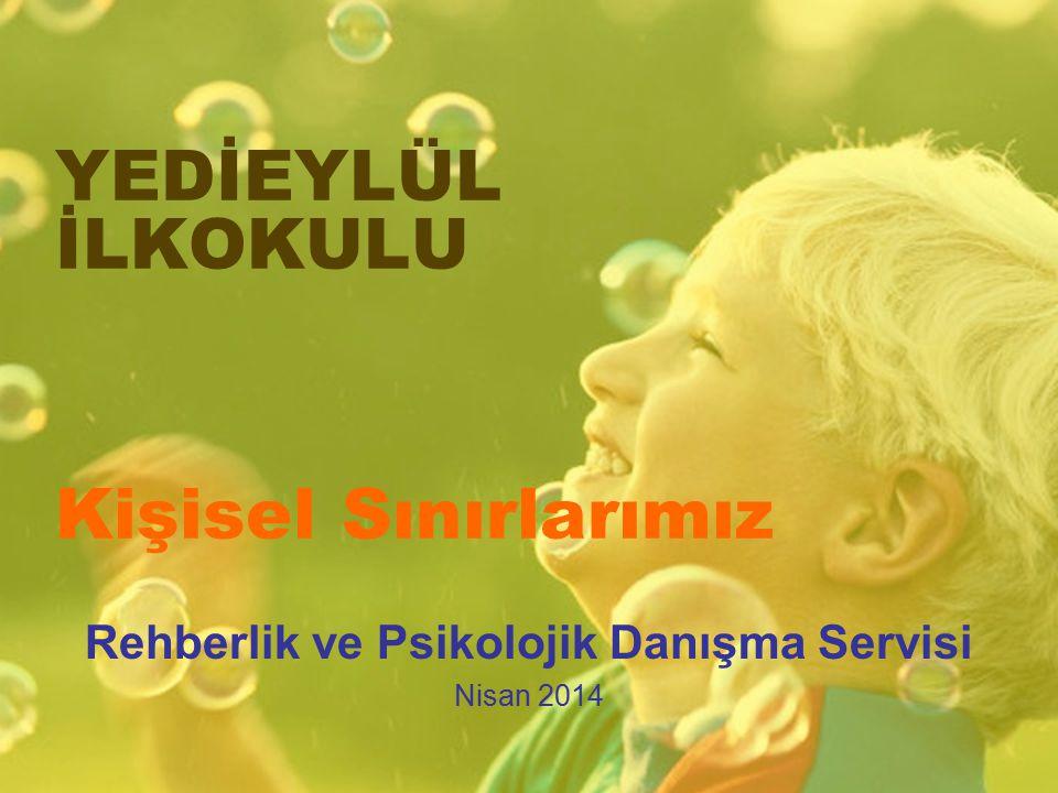 YEDİEYLÜL İLKOKULU Kişisel Sınırlarımız Rehberlik ve Psikolojik Danışma Servisi Nisan 2014