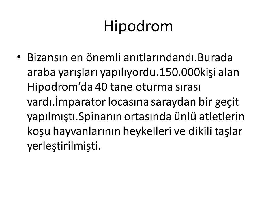 Hipodrom Bizansın en önemli anıtlarındandı.Burada araba yarışları yapılıyordu.150.000kişi alan Hipodrom'da 40 tane oturma sırası vardı.İmparator locas