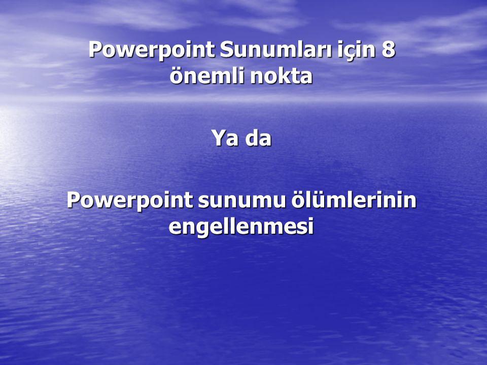 Powerpoint Sunumları için 8 önemli nokta Ya da Powerpoint sunumu ölümlerinin engellenmesi