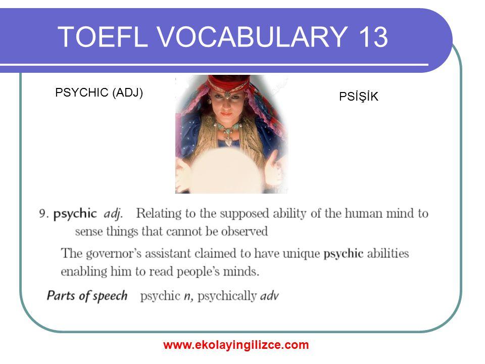 www.ekolayingilizce.com TOEFL VOCABULARY 13 PSYCHIC (ADJ) PSİŞİK