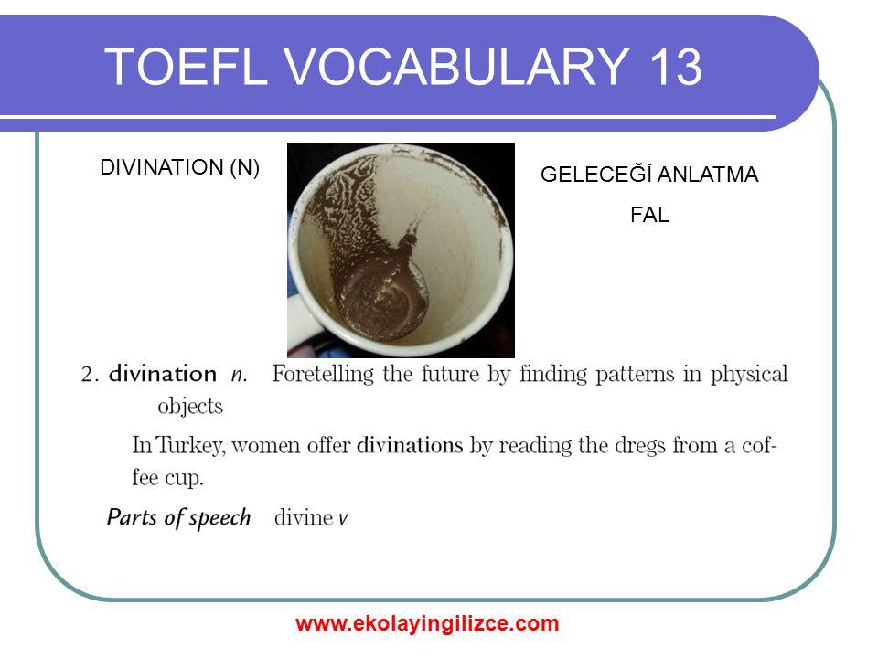 www.ekolayingilizce.com TOEFL VOCABULARY 13 DIVINATION (N) GELECEĞİ ANLATMA FAL