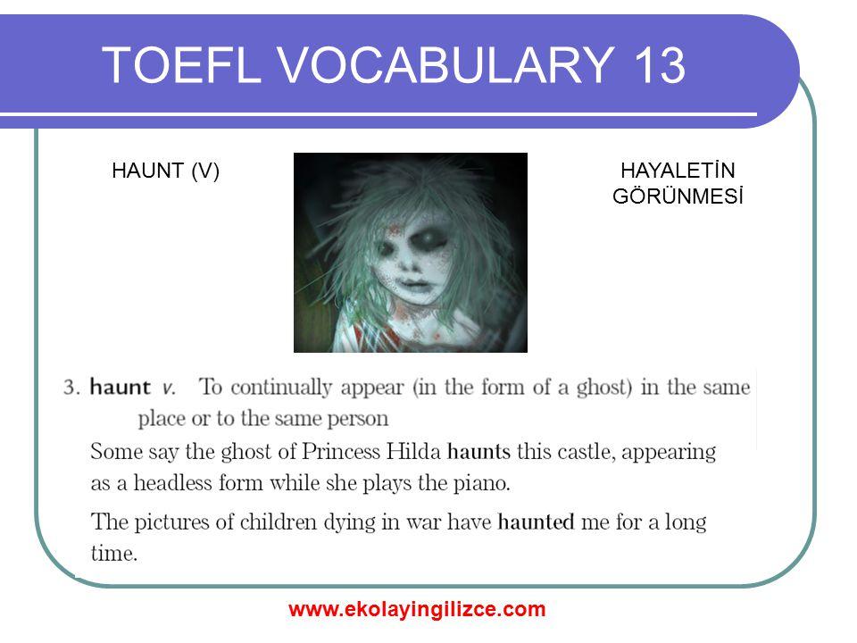 www.ekolayingilizce.com TOEFL VOCABULARY 13 HAUNT (V)HAYALETİN GÖRÜNMESİ