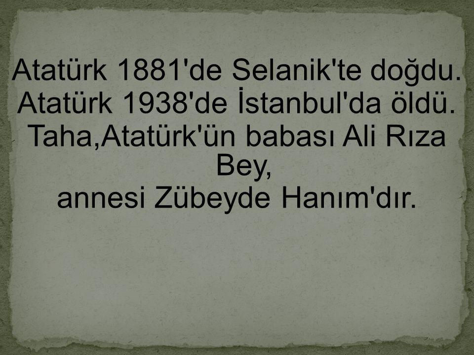 Atatürk 1881 de Selanik te doğdu.Atatürk 1938 de İstanbul da öldü.