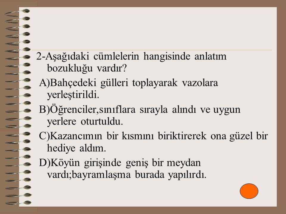 2-Aşağıdaki cümlelerin hangisinde anlatım bozukluğu vardır.