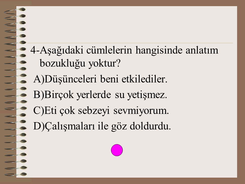 4-Aşağıdaki cümlelerin hangisinde anlatım bozukluğu yoktur.