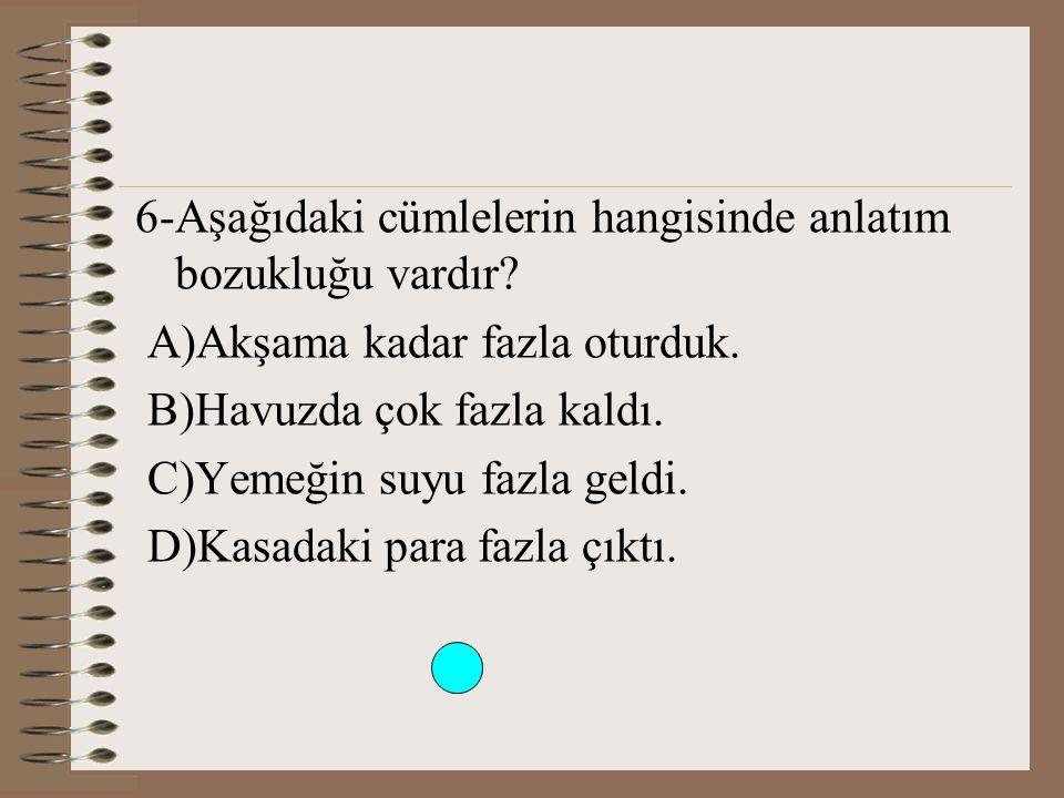 6-Aşağıdaki cümlelerin hangisinde anlatım bozukluğu vardır.