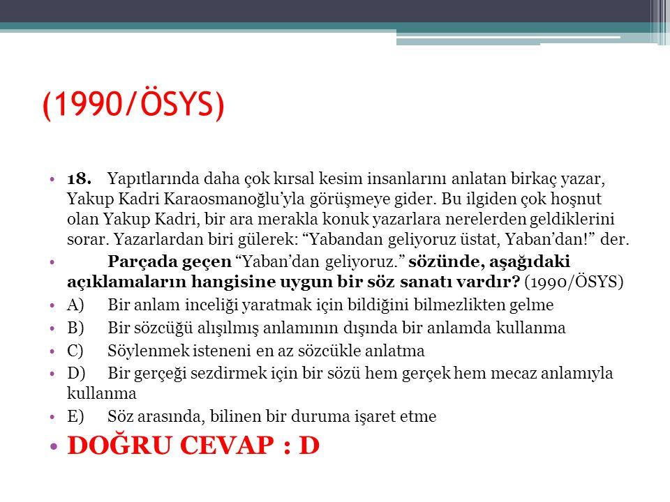 (1990/ÖSYS) 18.Yapıtlarında daha çok kırsal kesim insanlarını anlatan birkaç yazar, Yakup Kadri Karaosmanoğlu'yla görüşmeye gider. Bu ilgiden çok hoş