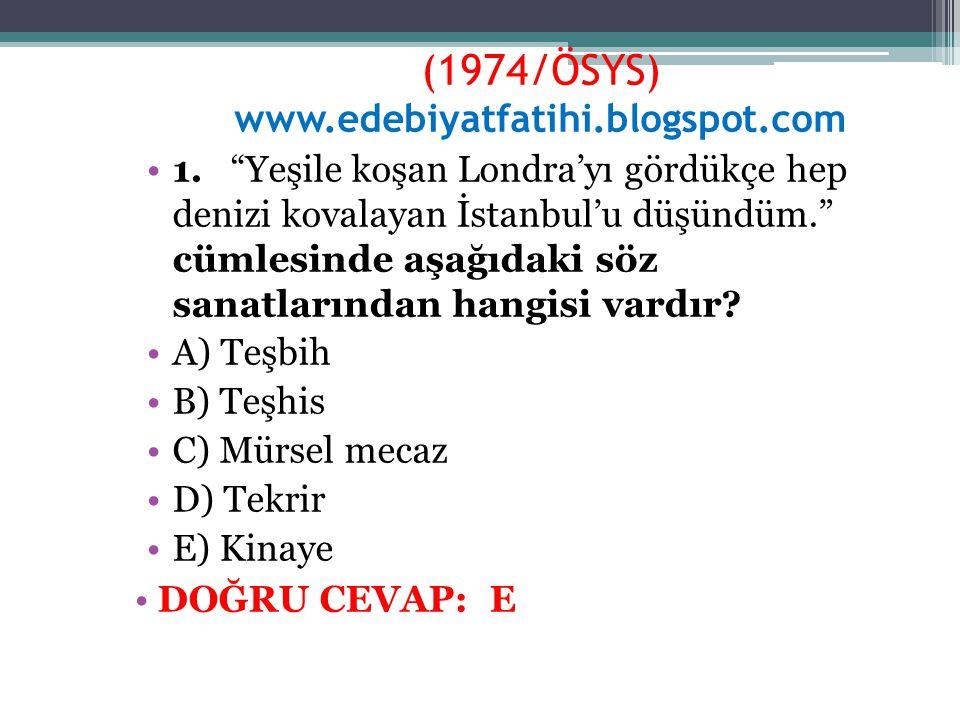 """(1974/ÖSYS) www.edebiyatfatihi.blogspot.com 1.""""Yeşile koşan Londra'yı gördükçe hep denizi kovalayan İstanbul'u düşündüm."""" cümlesinde aşağıdaki söz san"""