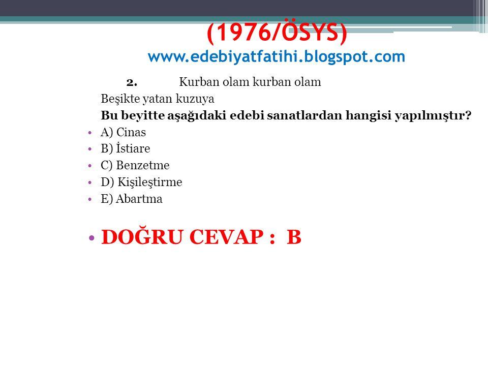 (1976/ÖSYS) www.edebiyatfatihi.blogspot.com 2.Kurban olam kurban olam Beşikte yatan kuzuya Bu beyitte aşağıdaki edebi sanatlardan hangisi yapılmıştır?