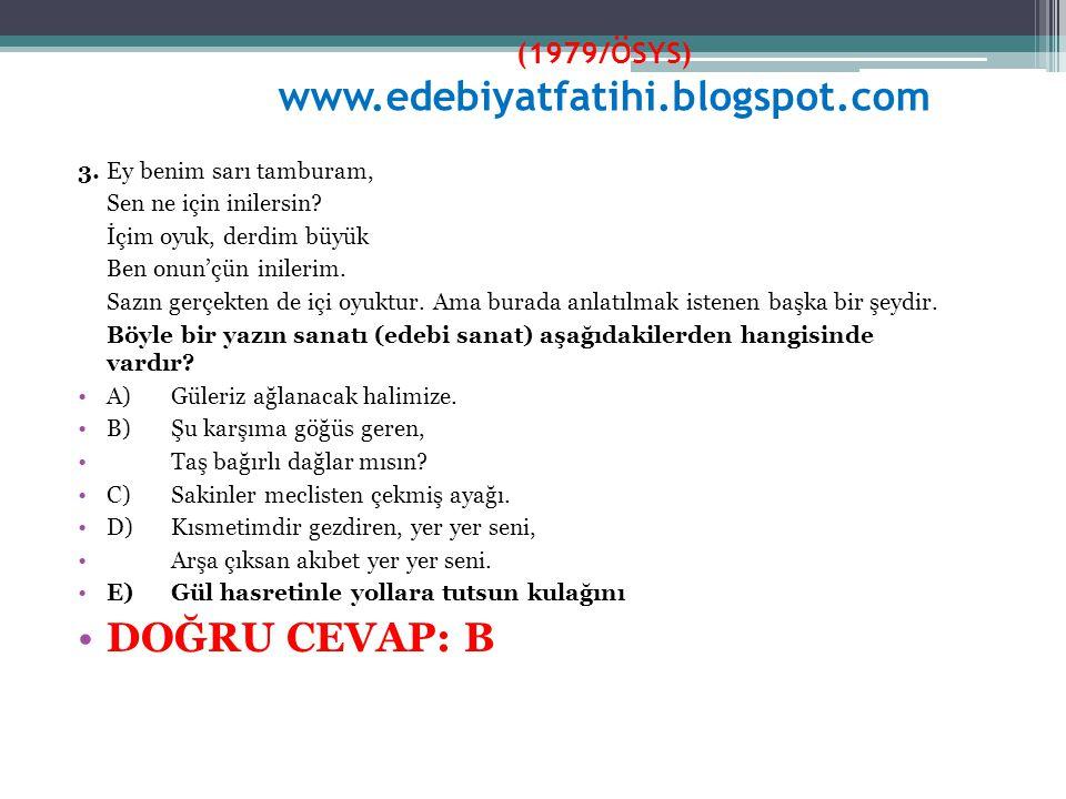(1979/ÖSYS) www.edebiyatfatihi.blogspot.com 3.Ey benim sarı tamburam, Sen ne için inilersin? İçim oyuk, derdim büyük Ben onun'çün inilerim. Sazın gerç