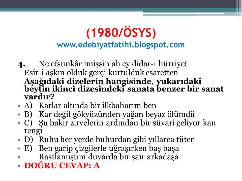 (1980/ÖSYS) www.edebiyatfatihi.blogspot.com 4.Ne efsunkâr imişsin ah ey didar-ı hürriyet Esir-i aşkın olduk gerçi kurtulduk esaretten Aşağıdaki dizele