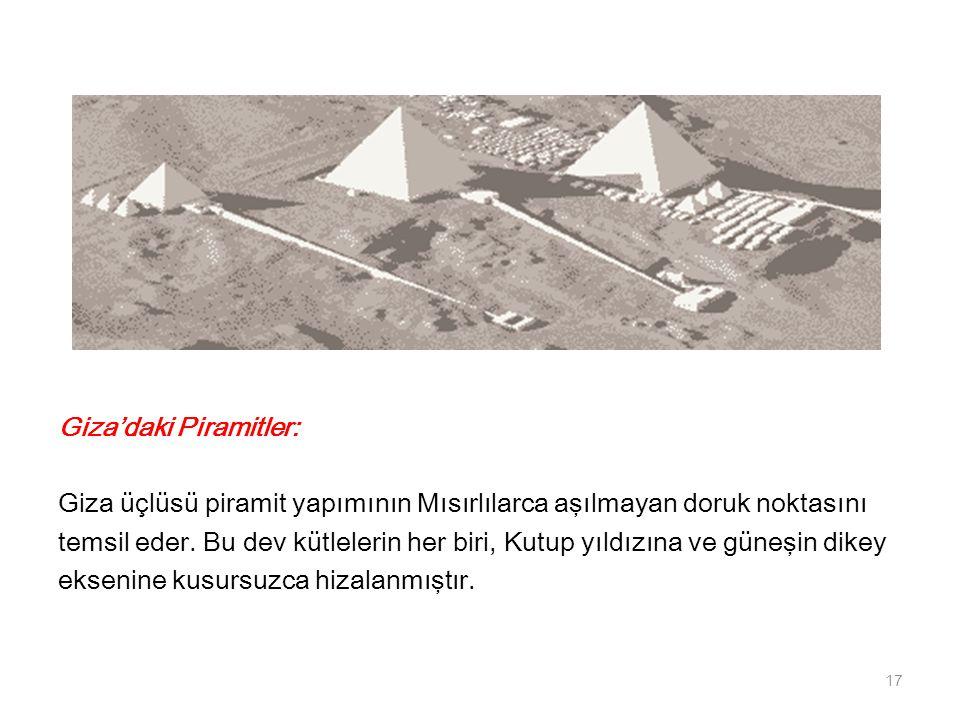 Giza'daki Piramitler: Giza üçlüsü piramit yapımının Mısırlılarca aşılmayan doruk noktasını temsil eder. Bu dev kütlelerin her biri, Kutup yıldızına ve