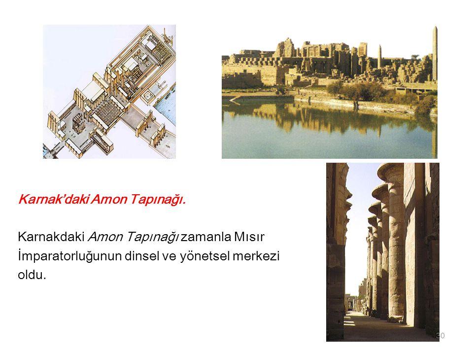 Karnak'daki Amon Tapınağı. Karnakdaki Amon Tapınağı zamanla Mısır İmparatorluğunun dinsel ve yönetsel merkezi oldu. 30