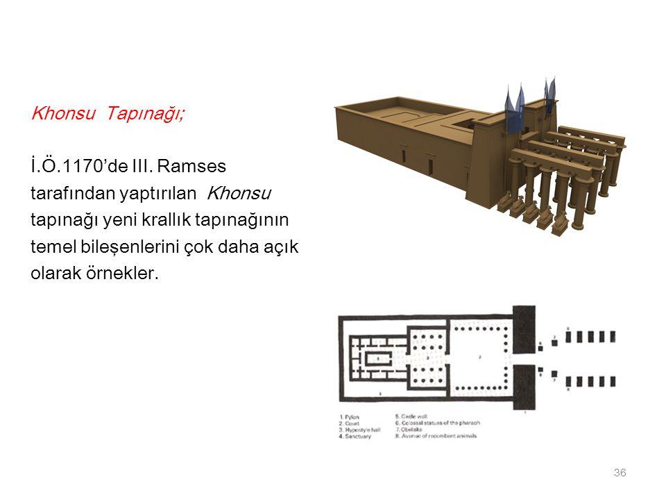 Khonsu Tapınağı; İ.Ö.1170'de III. Ramses tarafından yaptırılan Khonsu tapınağı yeni krallık tapınağının temel bileşenlerini çok daha açık olarak örnek
