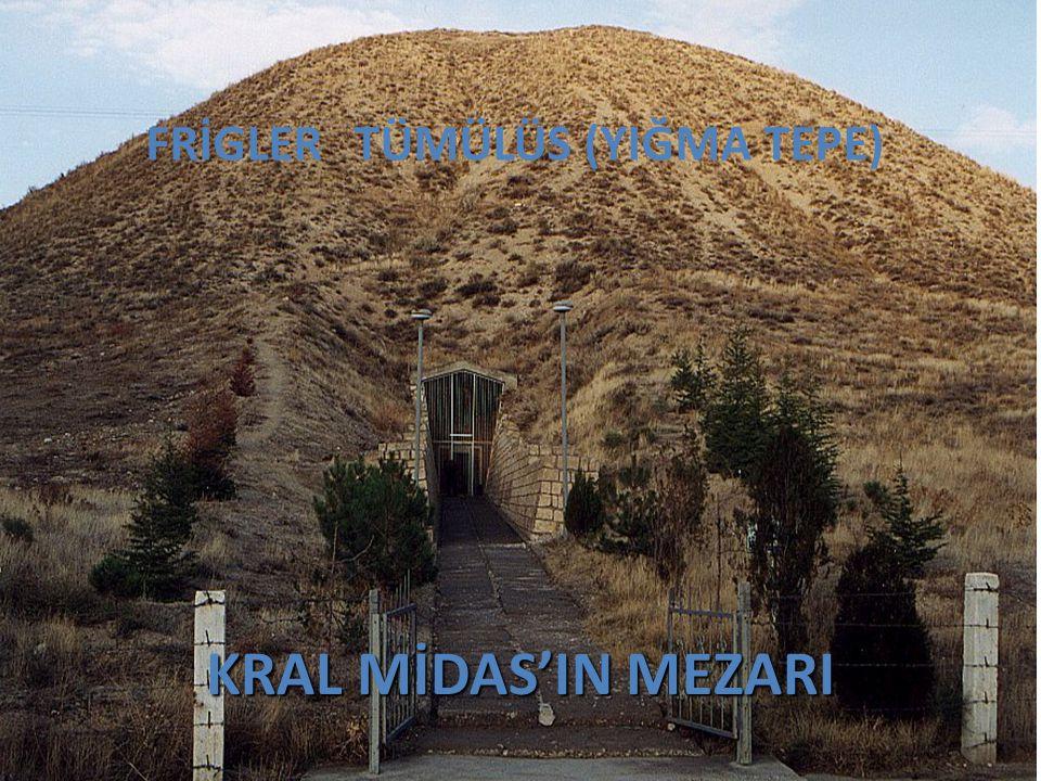 FRİGLERTÜMÜLÜS (YIĞMA TEPE) KRAL MİDAS'IN MEZARI