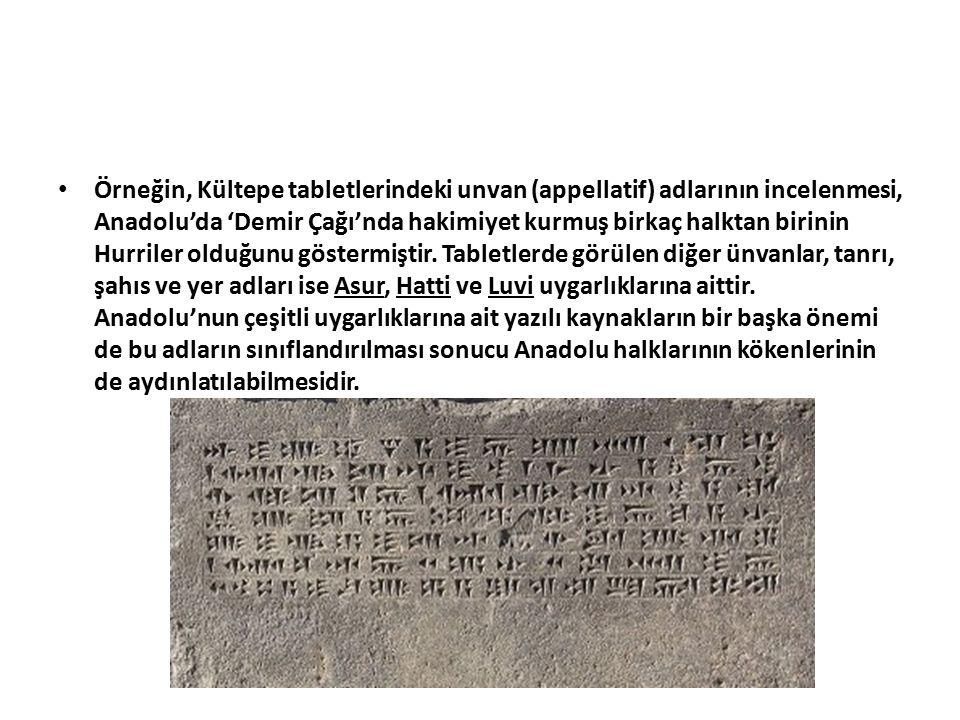 Örneğin, Kültepe tabletlerindeki unvan (appellatif) adlarının incelenmesi, Anadolu'da 'Demir Çağı'nda hakimiyet kurmuş birkaç halktan birinin Hurriler
