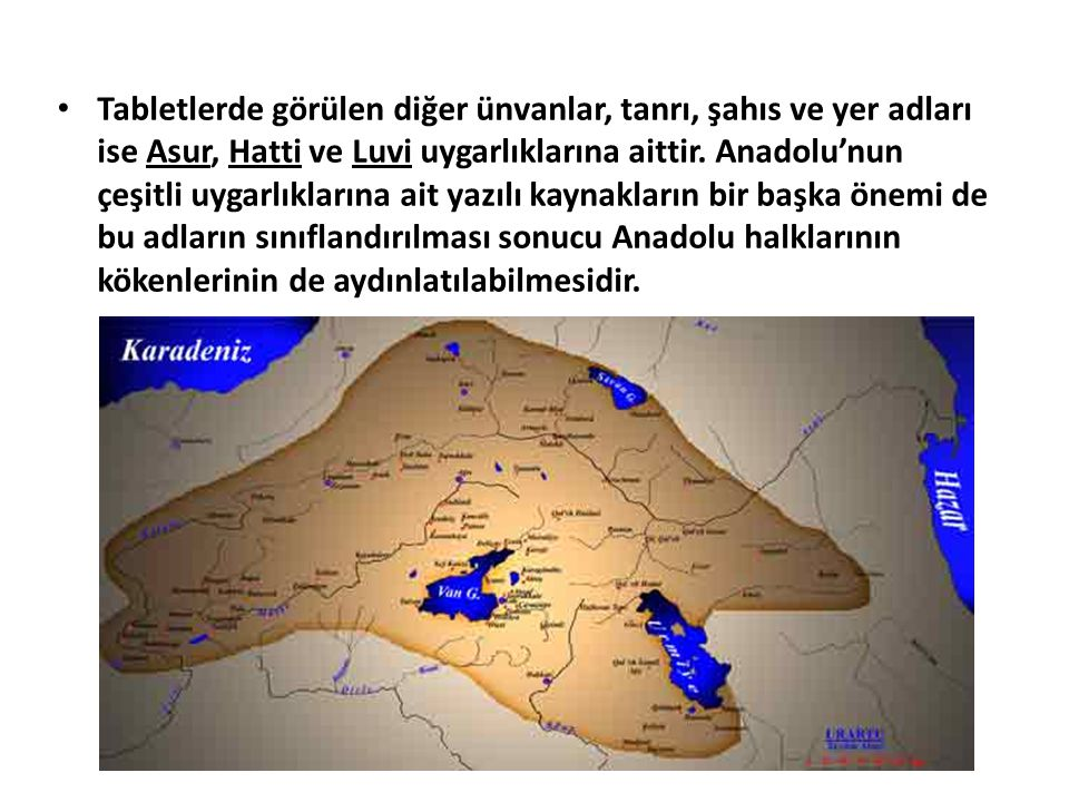 Tabletlerde görülen diğer ünvanlar, tanrı, şahıs ve yer adları ise Asur, Hatti ve Luvi uygarlıklarına aittir. Anadolu'nun çeşitli uygarlıklarına ait y