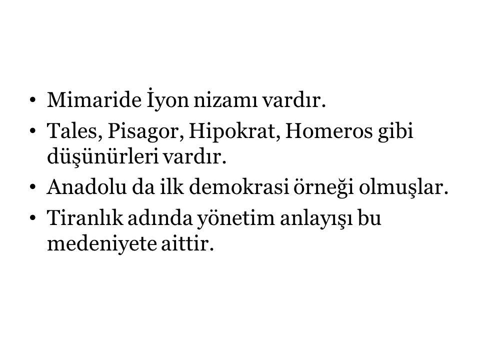 Mimaride İyon nizamı vardır. Tales, Pisagor, Hipokrat, Homeros gibi düşünürleri vardır. Anadolu da ilk demokrasi örneği olmuşlar. Tiranlık adında yöne