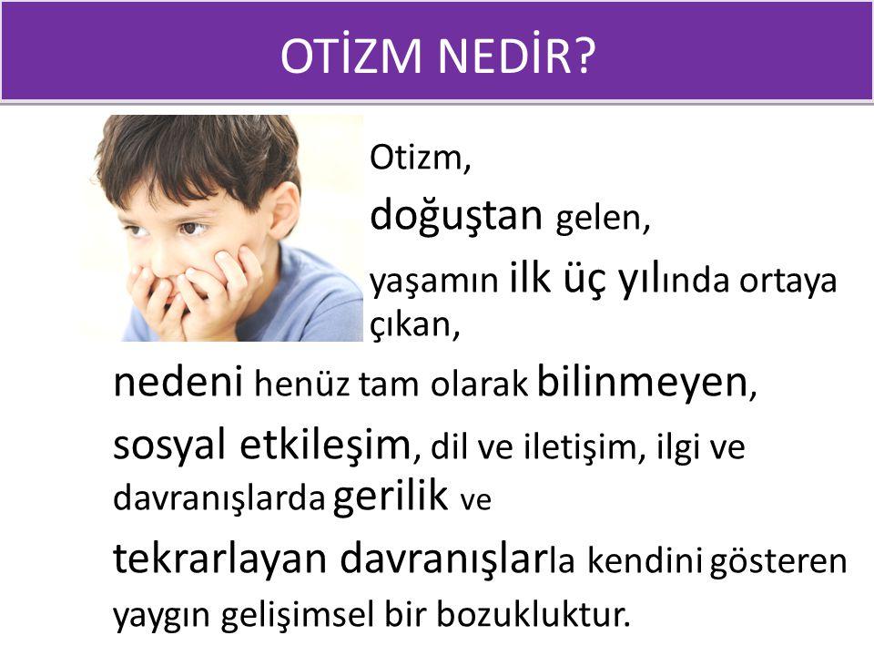 Otizm tanısı için en önemli belirti çocuğun karşılıklı sosyal etkileşim kuramaması dır.