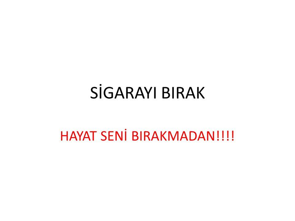SİGARAYI BIRAK HAYAT SENİ BIRAKMADAN!!!!