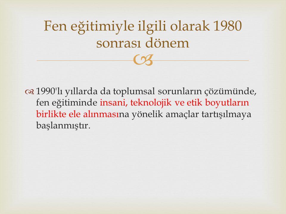   1990'lı yıllarda da toplumsal sorunların çözümünde, fen eğitiminde insani, teknolojik ve etik boyutların birlikte ele alınmasına yönelik amaçlar t