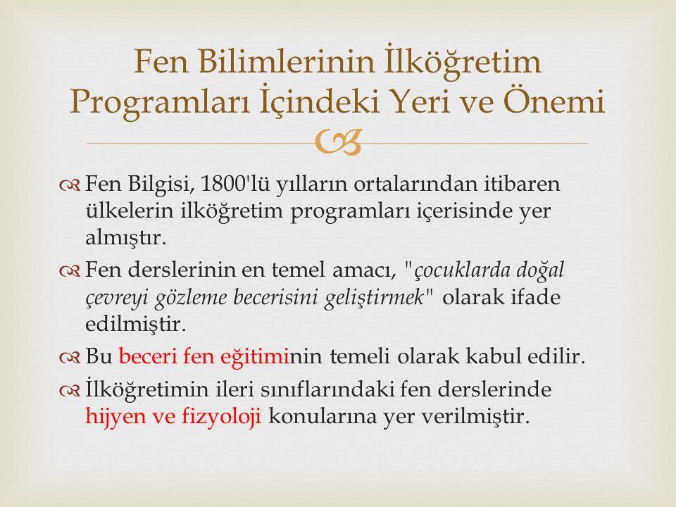   Fen Bilgisi, 1800 lü yılların ortalarından itibaren ülkelerin ilköğretim programları içerisinde yer almıştır.